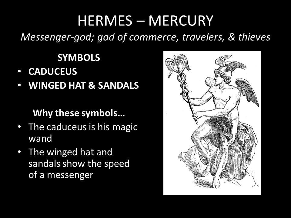 HERMES – MERCURY Messenger-god; god of commerce, travelers, & thieves