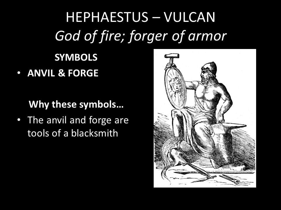 HEPHAESTUS – VULCAN God of fire; forger of armor