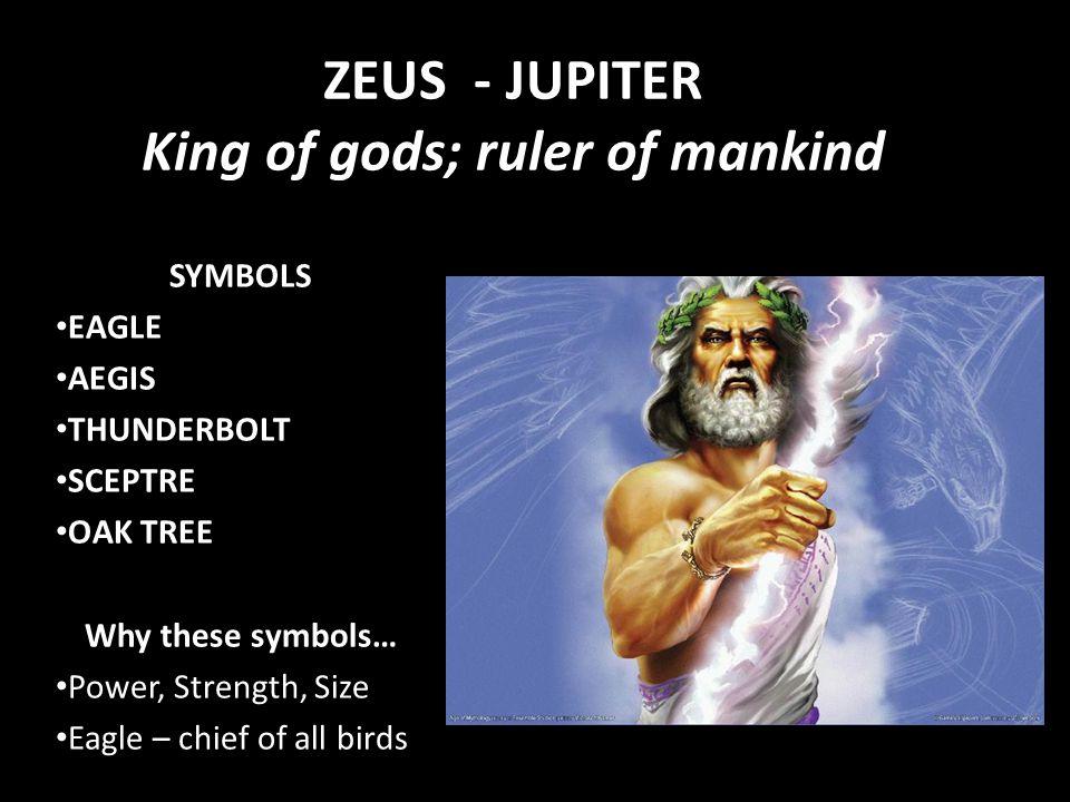 ZEUS - JUPITER King of gods; ruler of mankind
