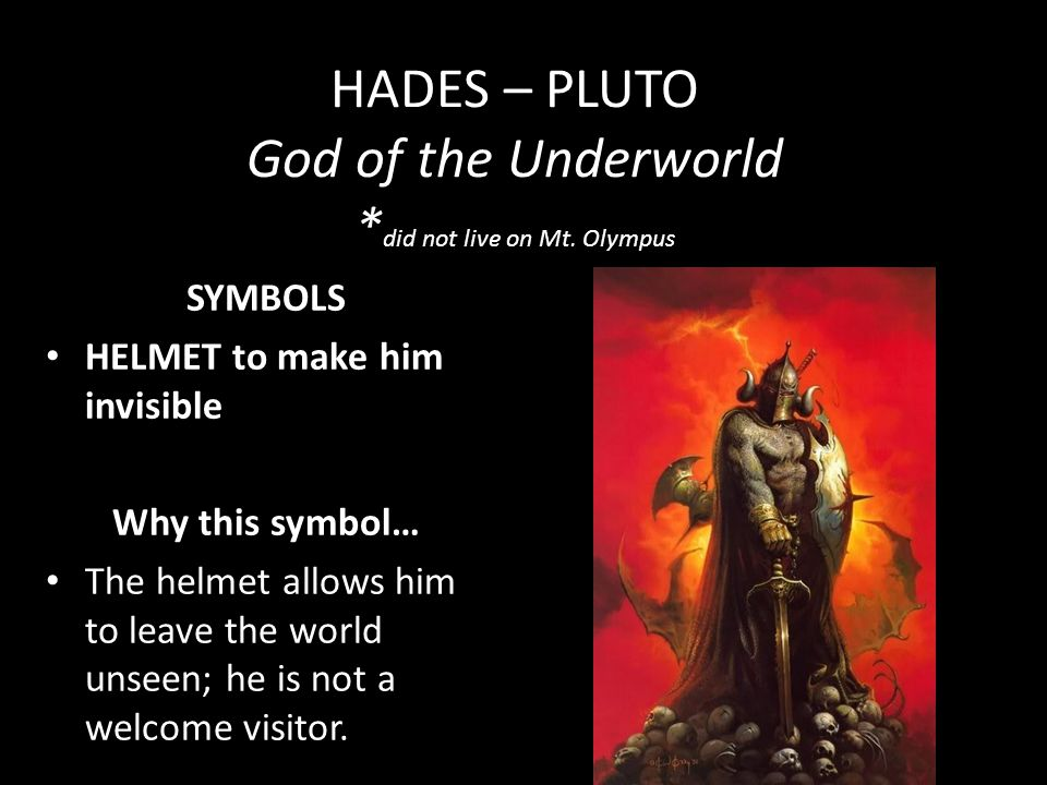 HADES – PLUTO God of the Underworld *did not live on Mt. Olympus