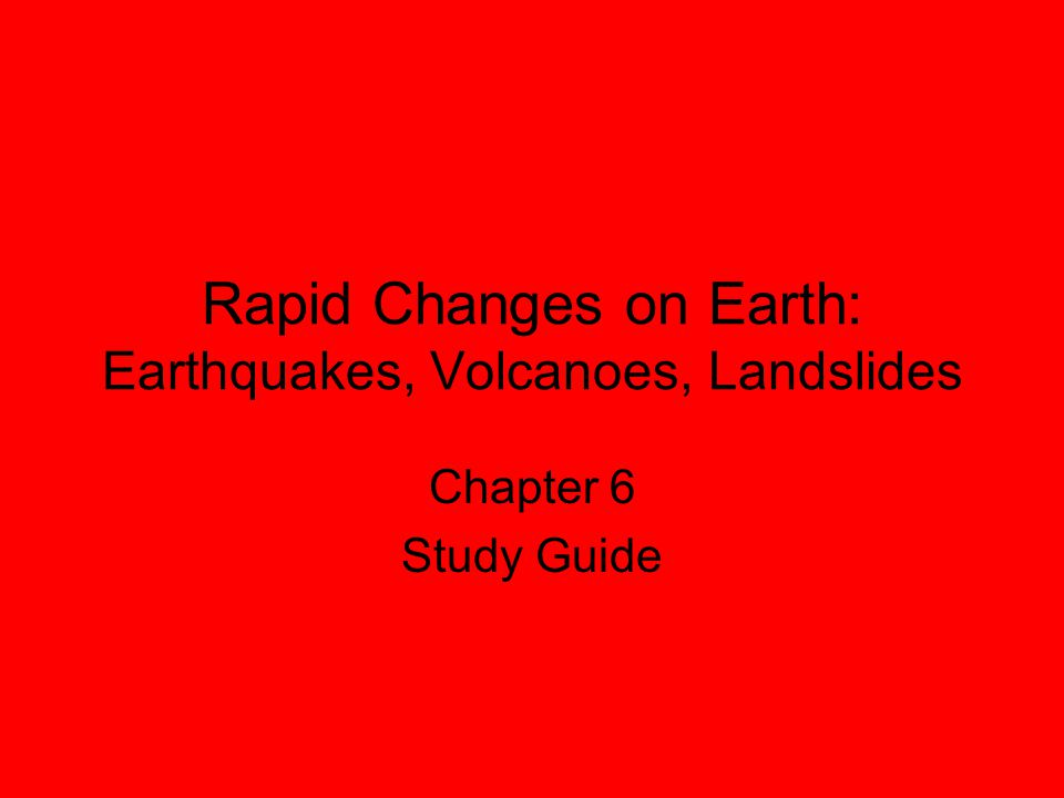 Rapid Changes on Earth: Earthquakes, Volcanoes, Landslides