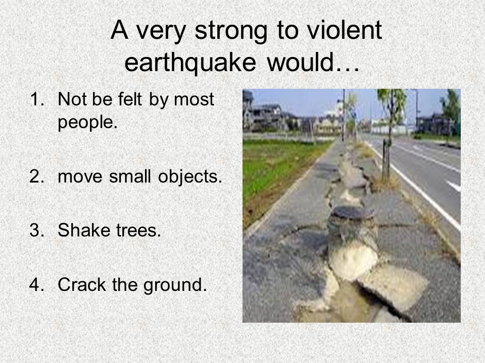 A very strong to violent earthquake would…