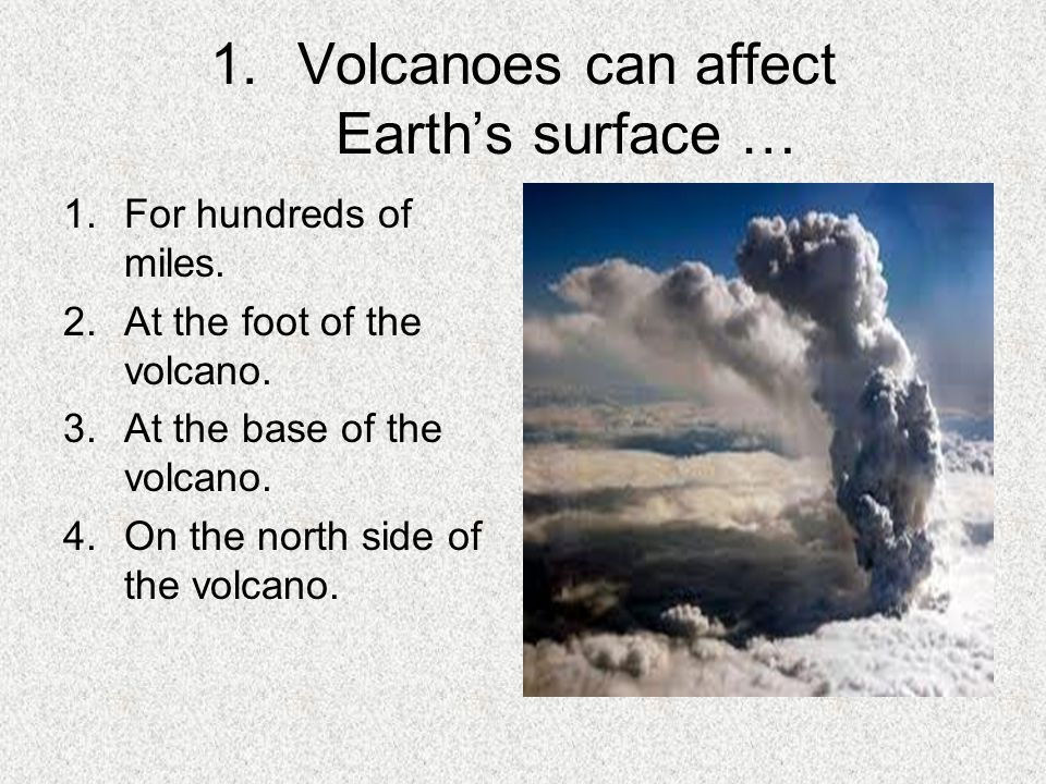 Volcanoes can affect Earth's surface …