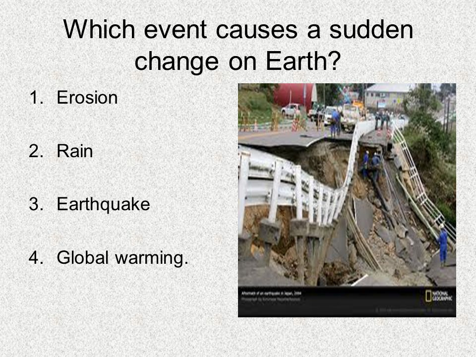 Which event causes a sudden change on Earth