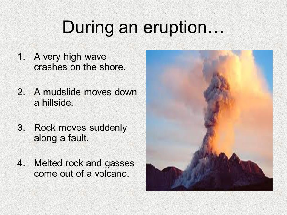 During an eruption… A very high wave crashes on the shore.