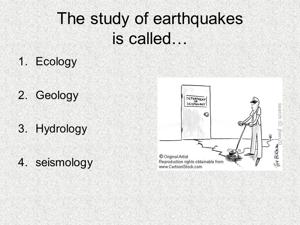 The study of earthquakes is called…