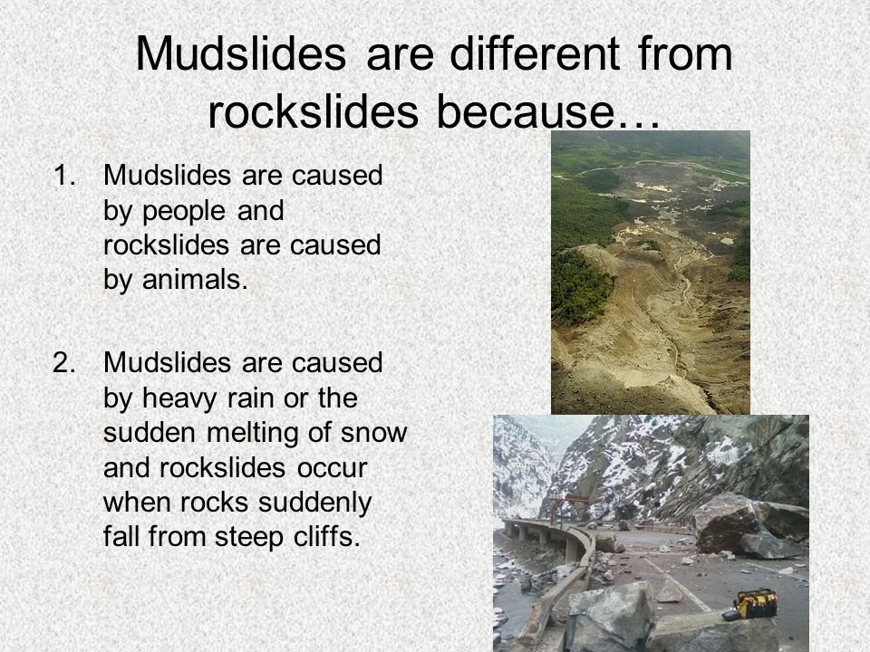 Mudslides are different from rockslides because…