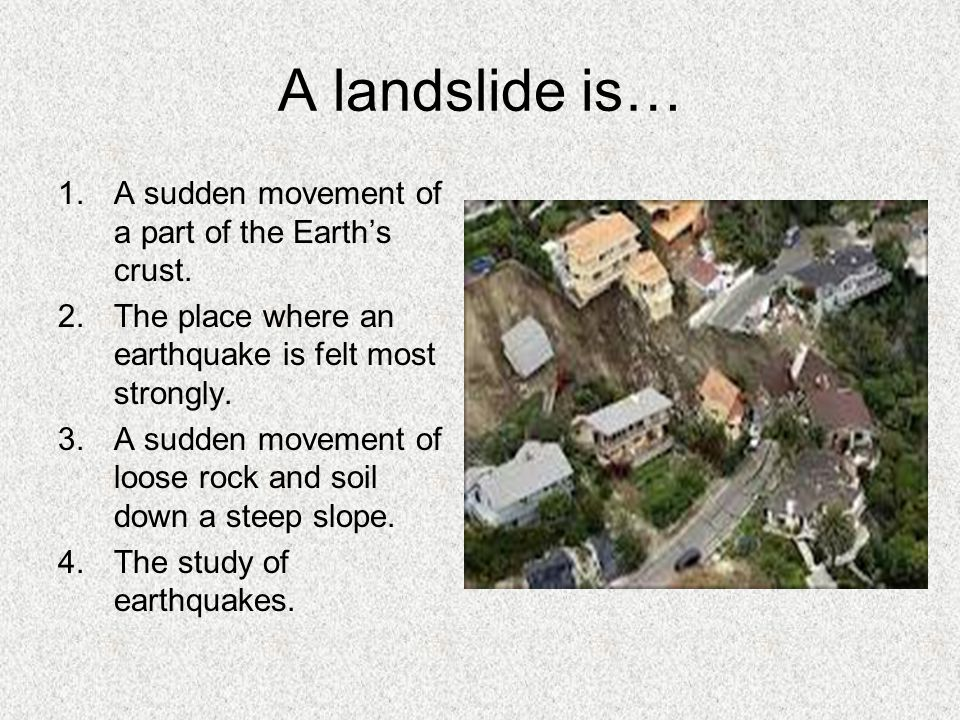 A landslide is… A sudden movement of a part of the Earth's crust.