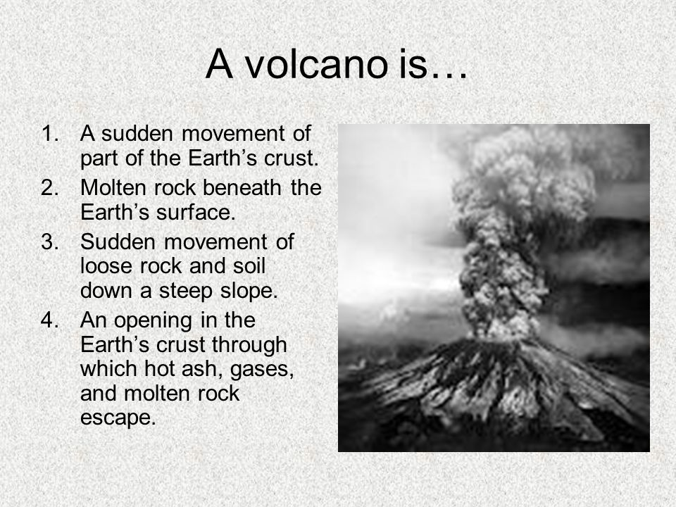 A volcano is… A sudden movement of part of the Earth's crust.