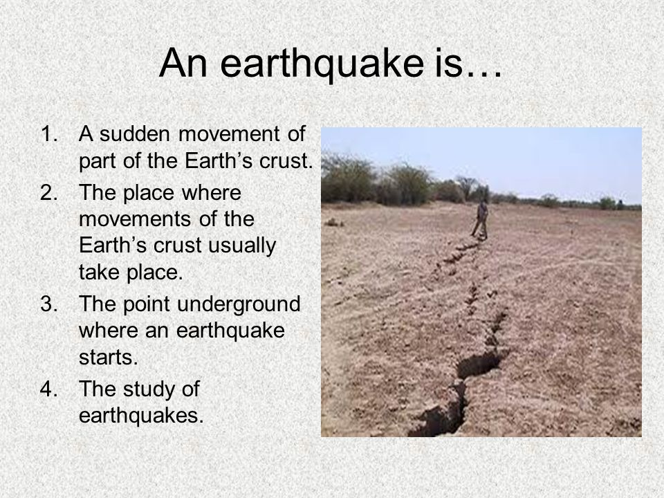 An earthquake is… A sudden movement of part of the Earth's crust.