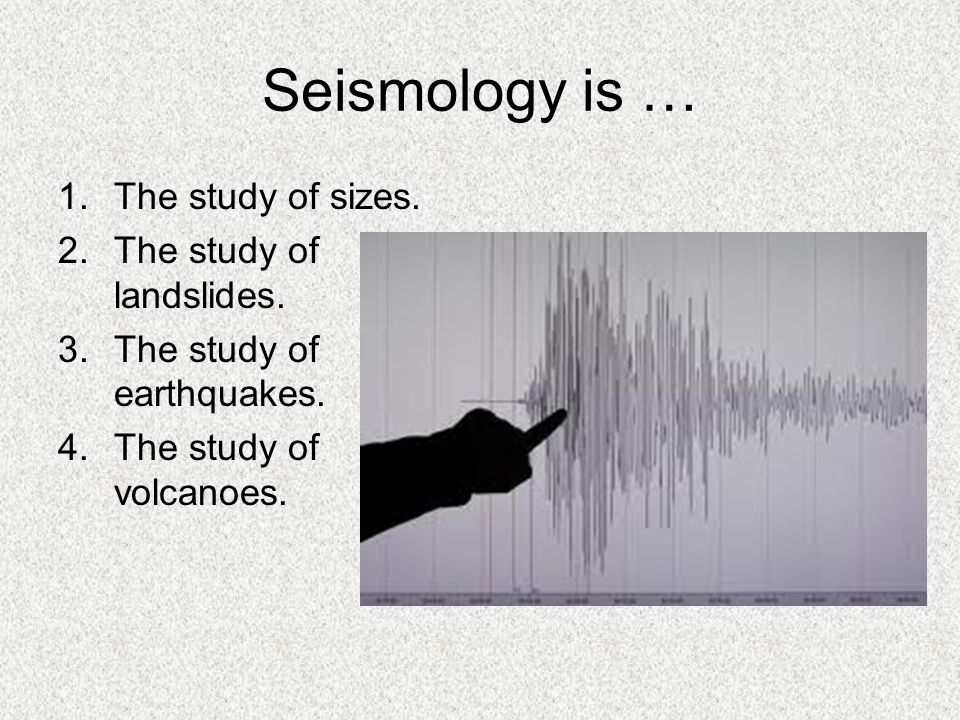 Seismology is … The study of sizes. The study of landslides.