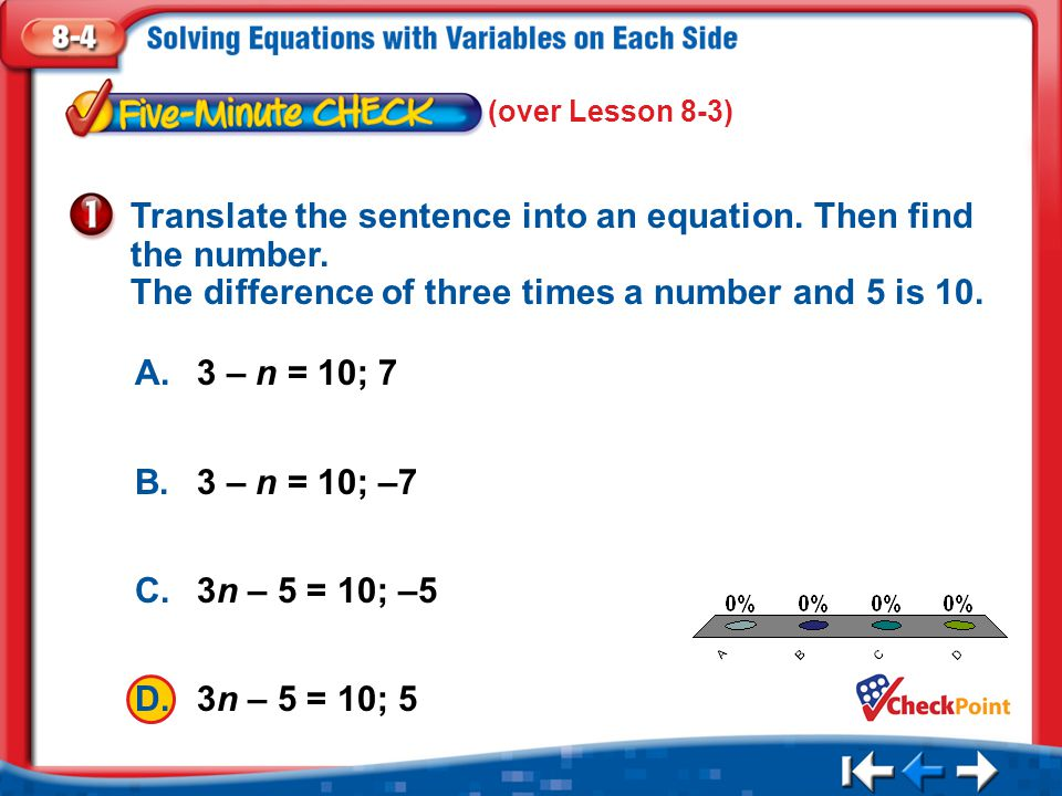 (over Lesson 8-3) Translate the sentence into an equation. Then find the number. The difference of three times a number and 5 is 10.