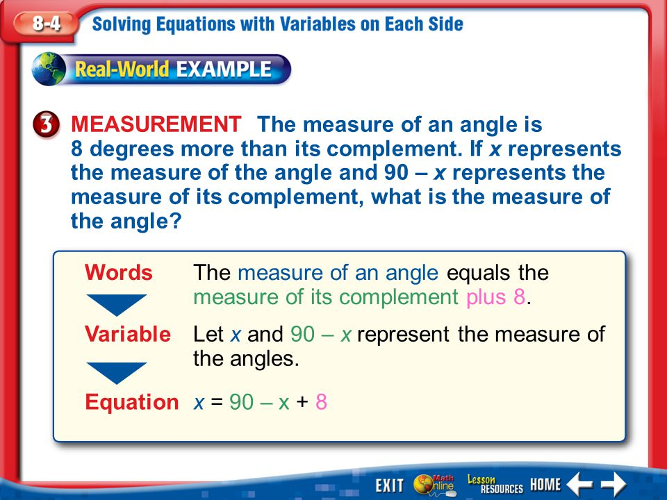 Variable Let x and 90 – x represent the measure of the angles.