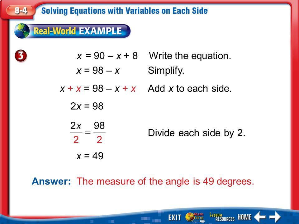 x = 90 – x + 8 Write the equation. x = 98 – x Simplify.