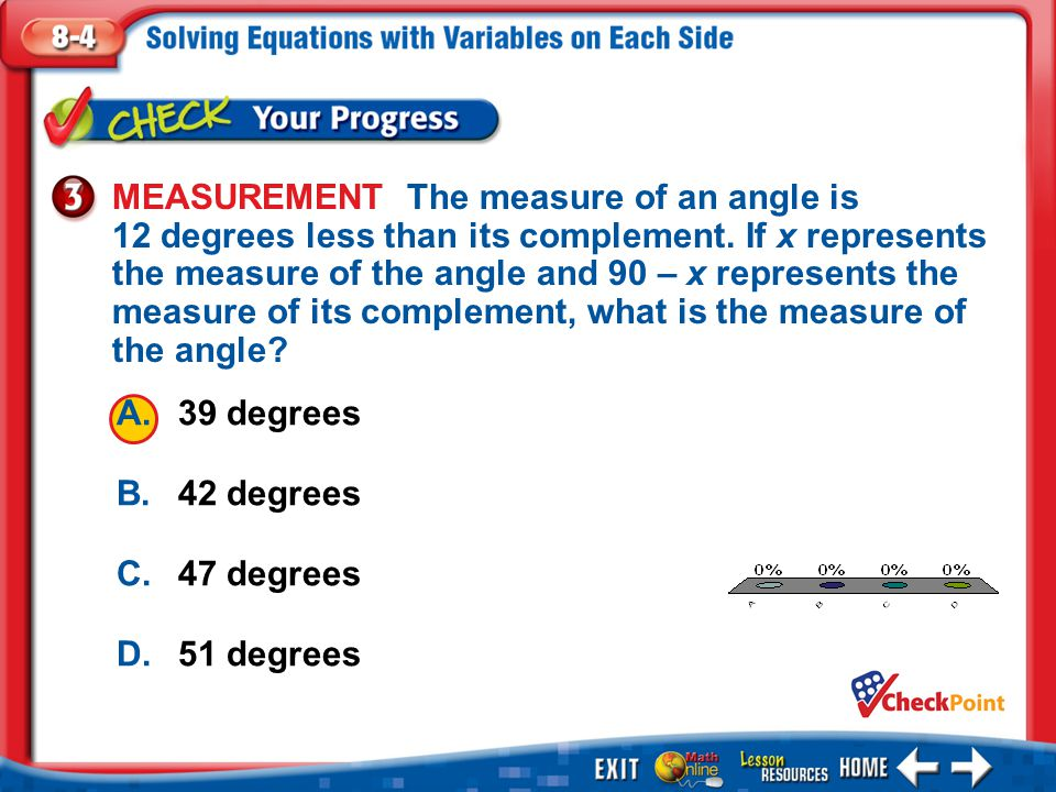 MEASUREMENT The measure of an angle is 12 degrees less than its complement. If x represents the measure of the angle and 90 – x represents the measure of its complement, what is the measure of the angle