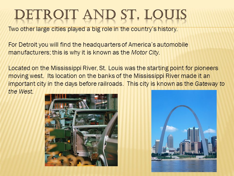 Detroit and St. Louis Two other large cities played a big role in the country's history.