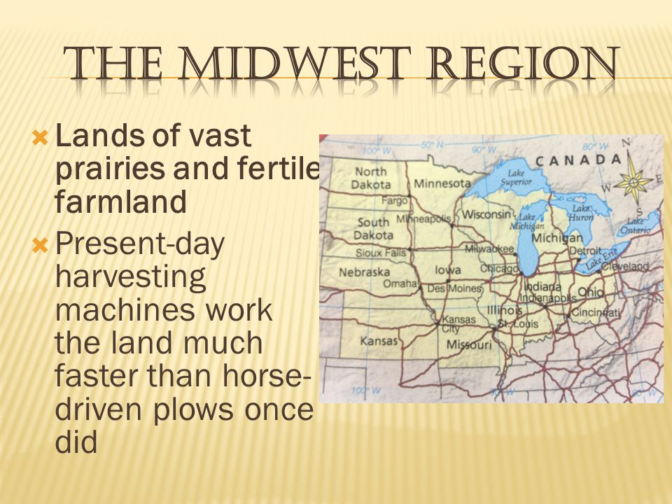 The Midwest Region Lands of vast prairies and fertile farmland