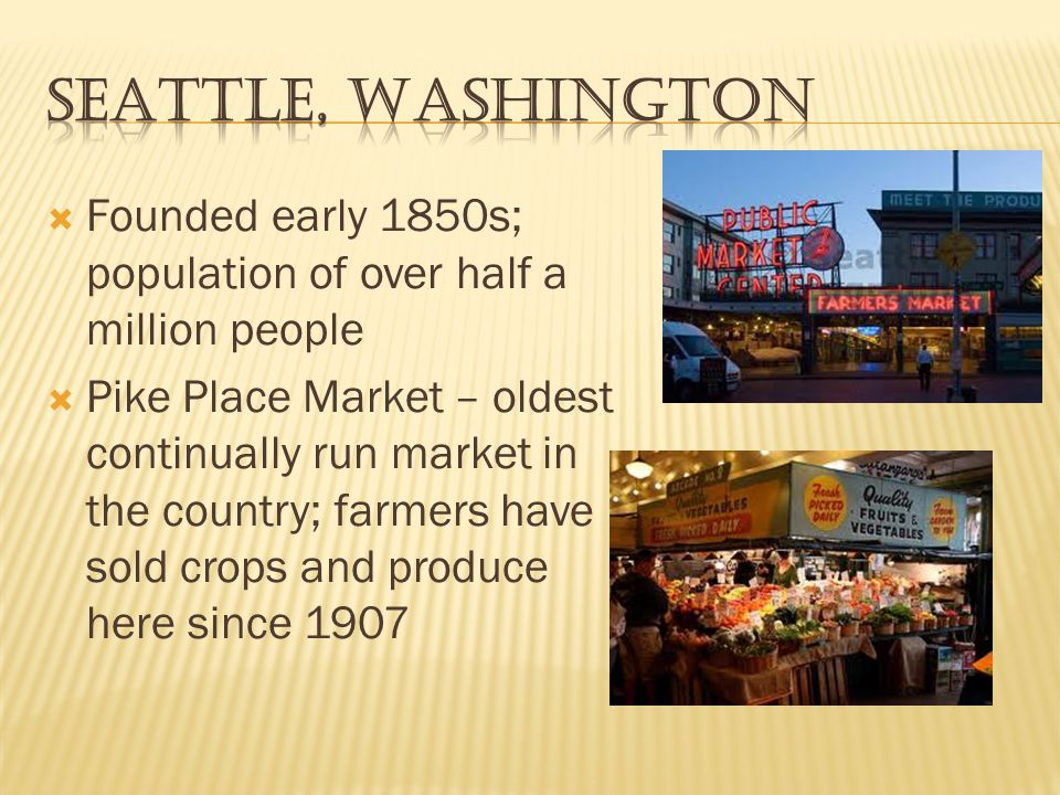 Seattle, Washington Founded early 1850s; population of over half a million people.