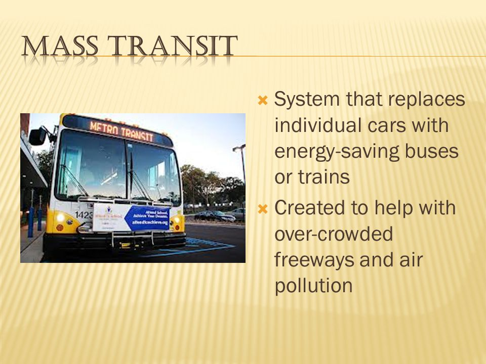 Mass Transit System that replaces individual cars with energy-saving buses or trains.