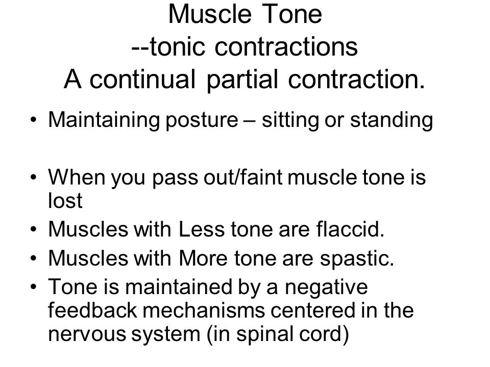 Muscle Tone --tonic contractions A continual partial contraction.
