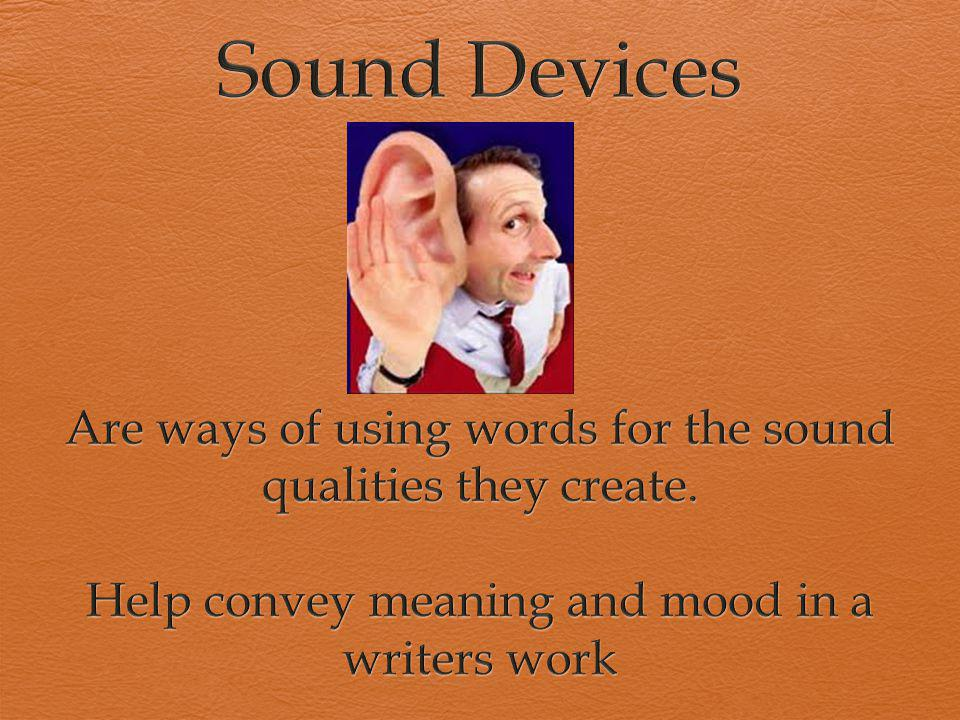 Sound Devices Are ways of using words for the sound qualities they create.