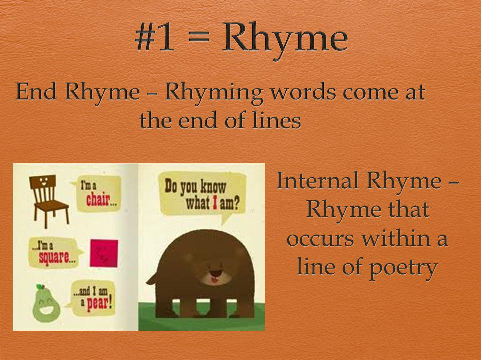 End Rhyme – Rhyming words come at the end of lines