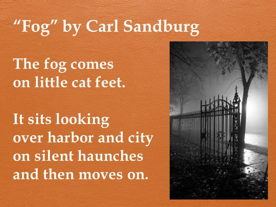 Fog by Carl Sandburg The fog comes on little cat feet.