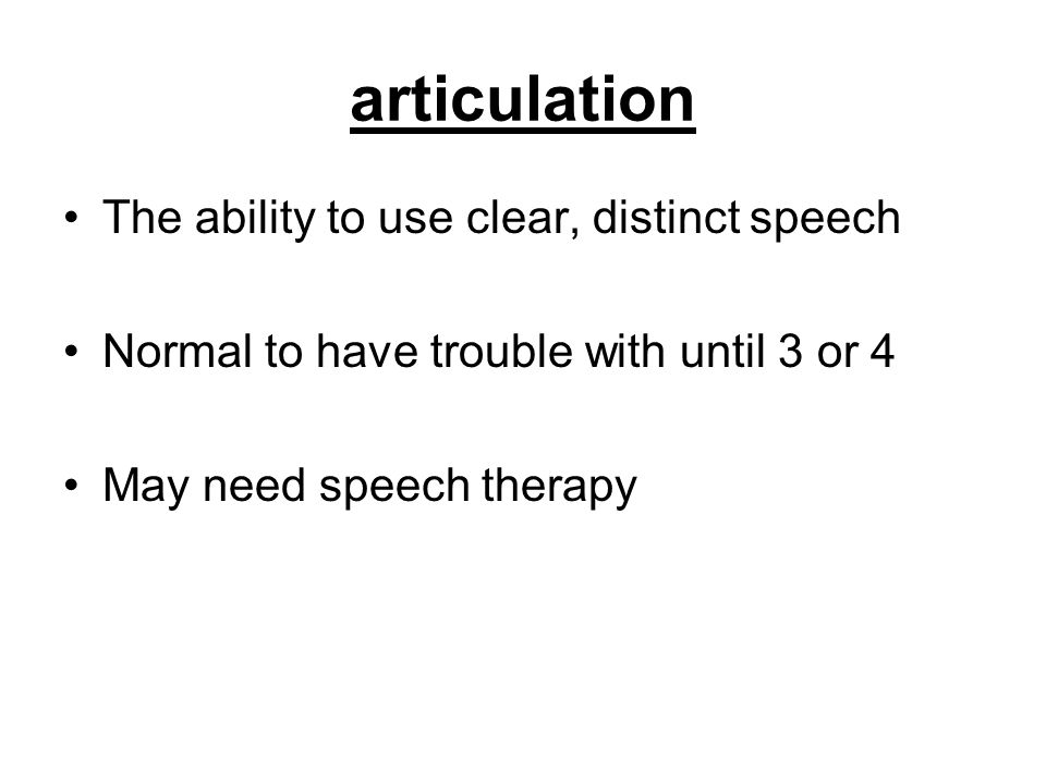 articulation The ability to use clear, distinct speech