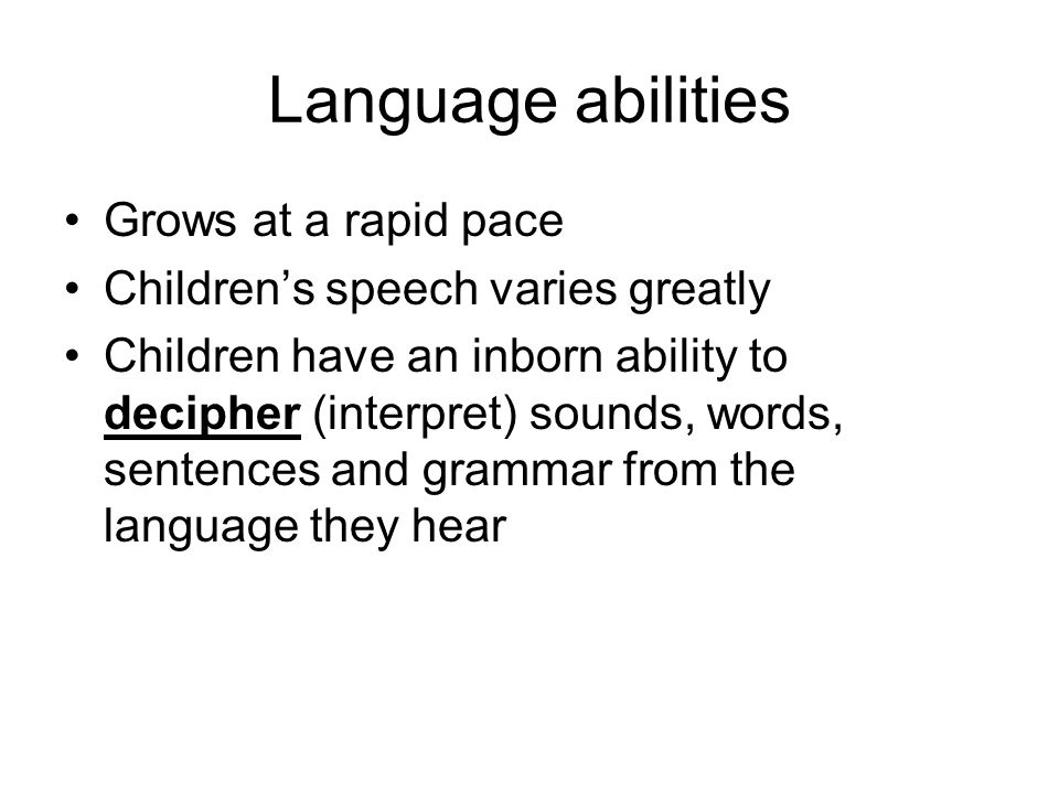 Language abilities Grows at a rapid pace