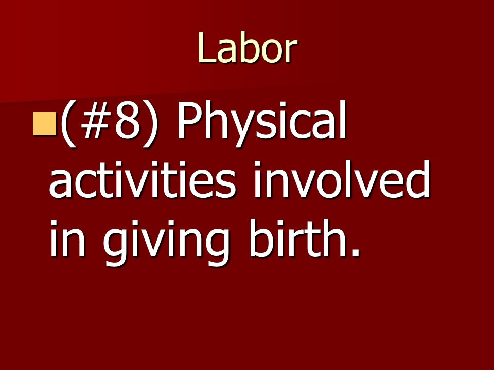 (#8) Physical activities involved in giving birth.