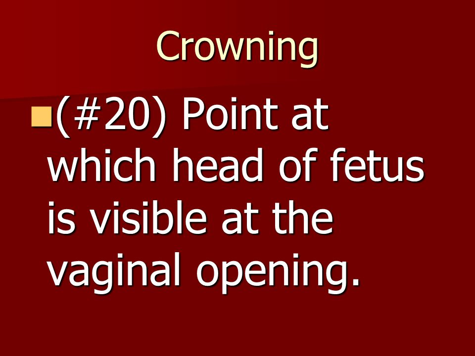 (#20) Point at which head of fetus is visible at the vaginal opening.