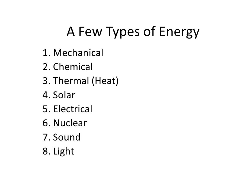 A Few Types of Energy 1. Mechanical 2. Chemical 3. Thermal (Heat)