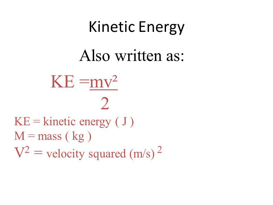 KE =mv² 2 Kinetic Energy Also written as: