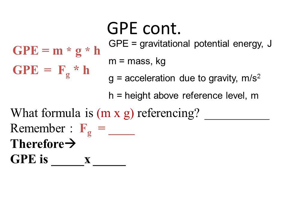 GPE cont. GPE = m * g * h GPE = Fg * h