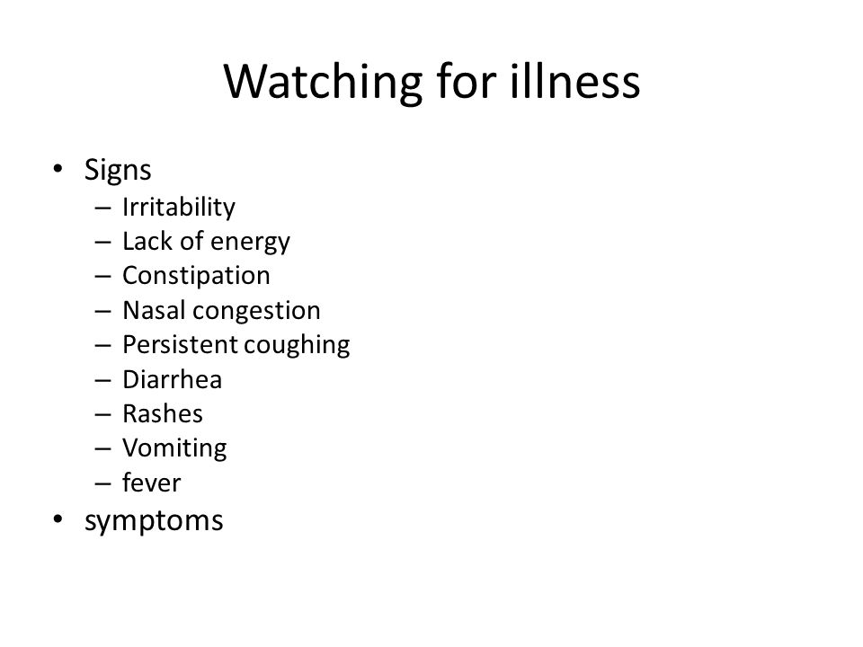 Watching for illness Signs symptoms Irritability Lack of energy