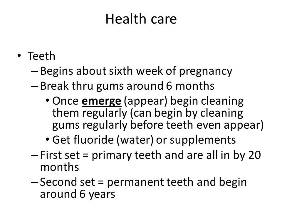 Health care Teeth Begins about sixth week of pregnancy