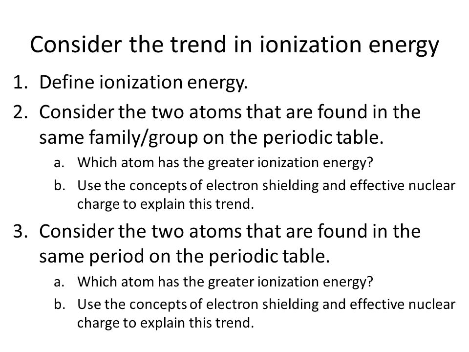 Consider the trend in ionization energy