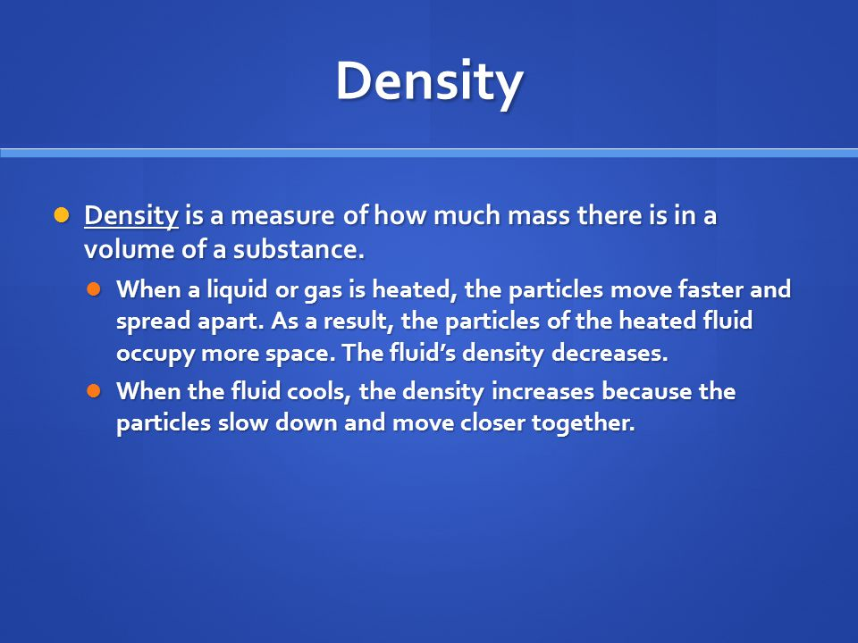 Density Density is a measure of how much mass there is in a volume of a substance.