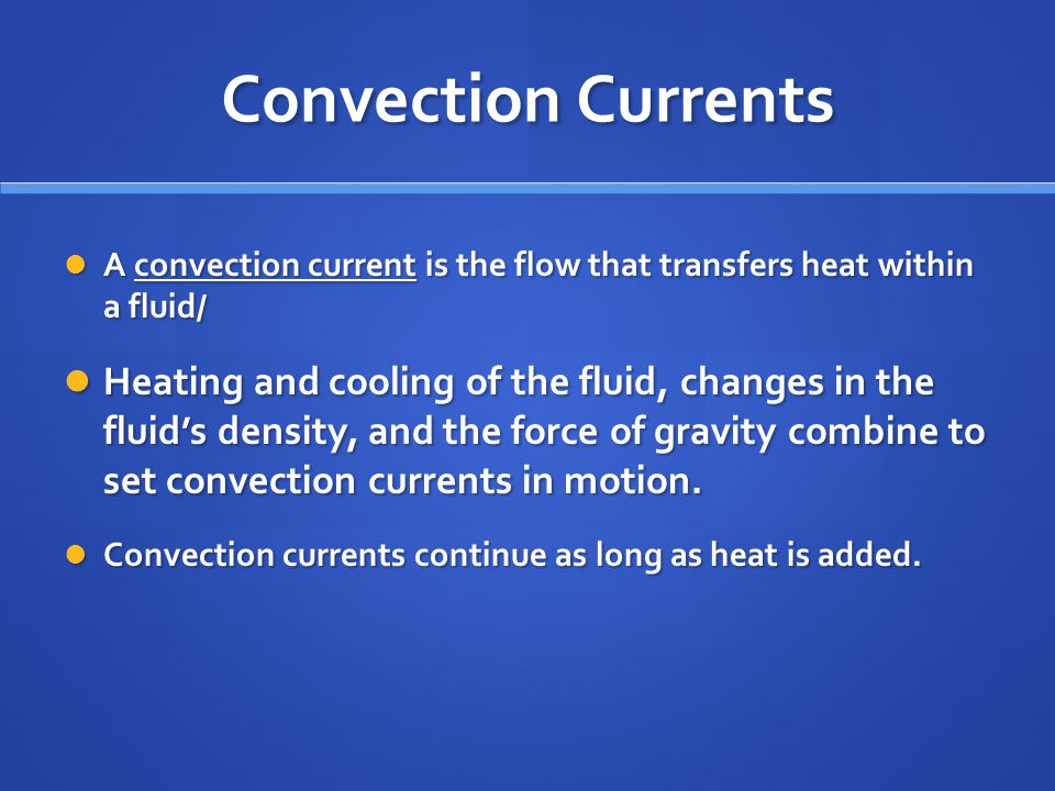 Convection Currents A convection current is the flow that transfers heat within a fluid/