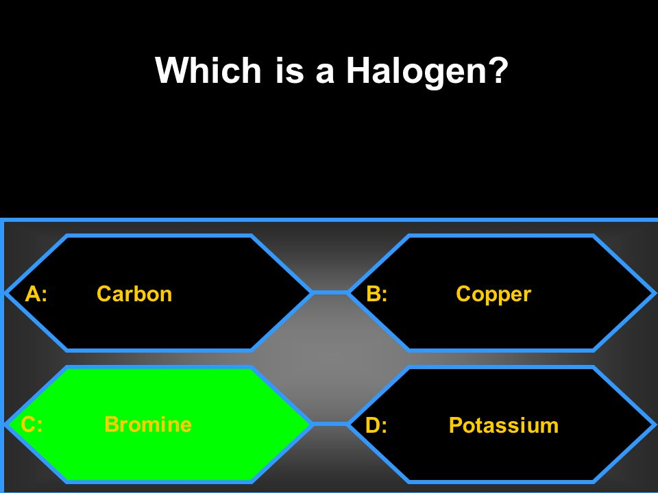 Which is a Halogen A: Carbon B: Copper C: Bromine D: Potassium