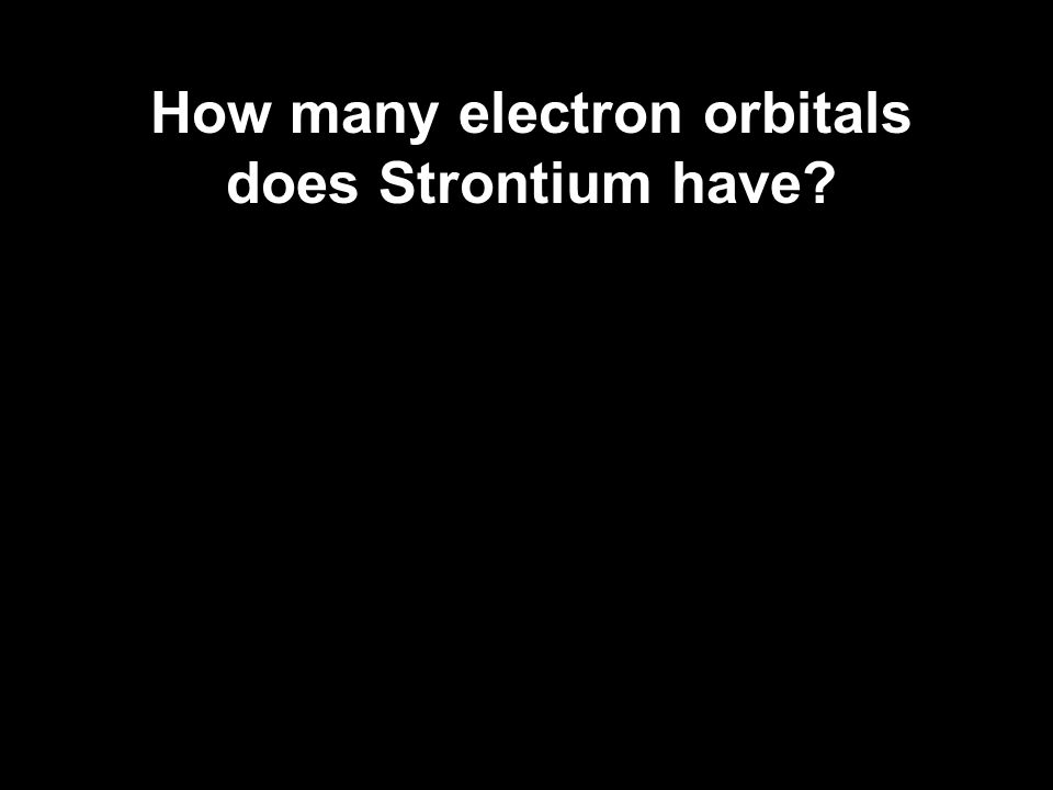 How many electron orbitals does Strontium have