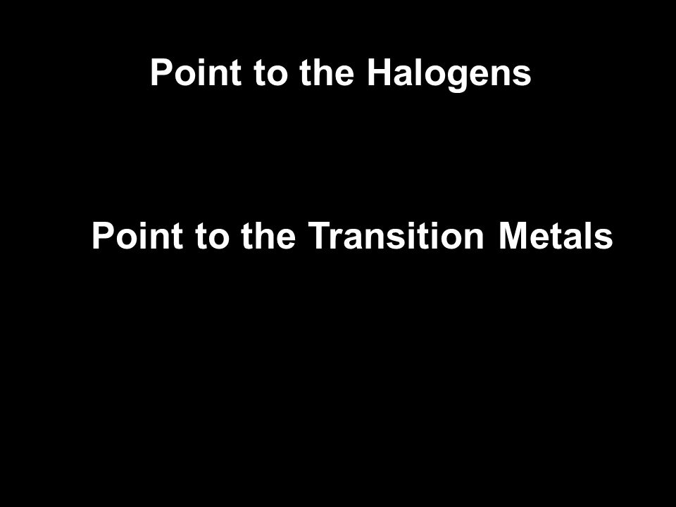 Point to the Transition Metals