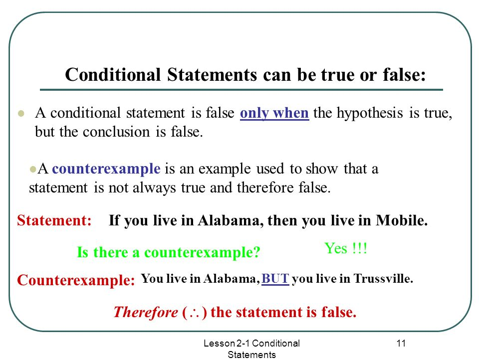 Conditional Statements can be true or false: