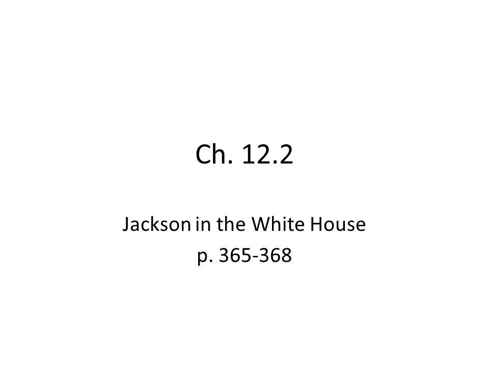 Jackson in the White House p. 365-368
