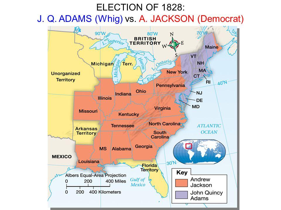 J. Q. ADAMS (Whig) vs. A. JACKSON (Democrat)