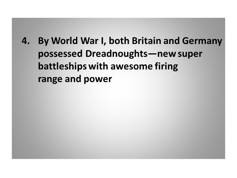 4. By World War I, both Britain and Germany. possessed