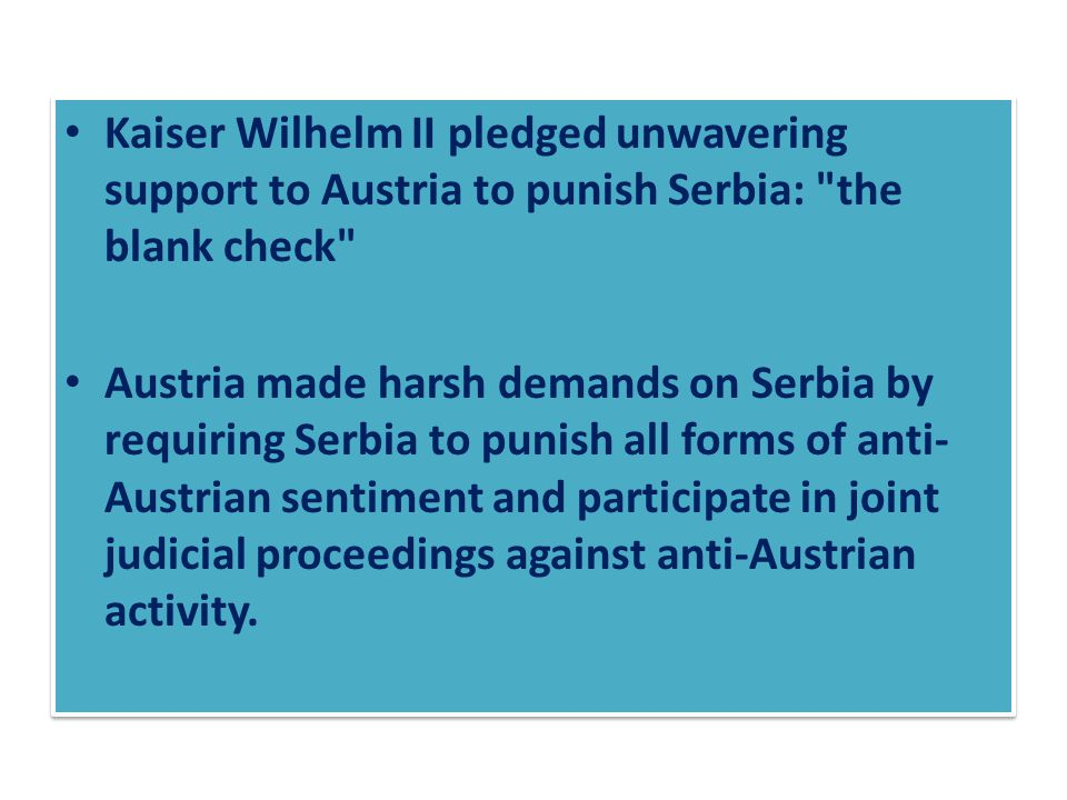 Kaiser Wilhelm II pledged unwavering support to Austria to punish Serbia: the blank check