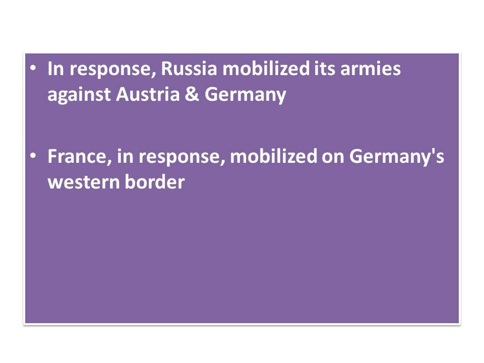 In response, Russia mobilized its armies against Austria & Germany