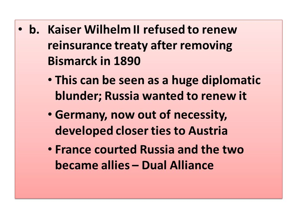 b. Kaiser Wilhelm II refused to renew
