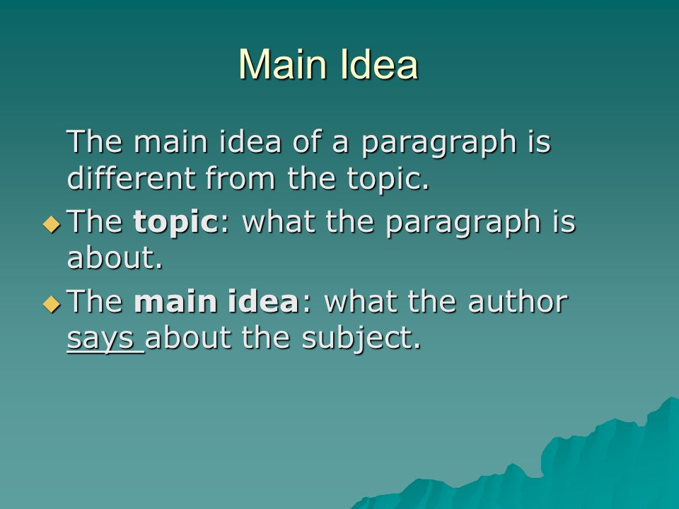 Main Idea The main idea of a paragraph is different from the topic.